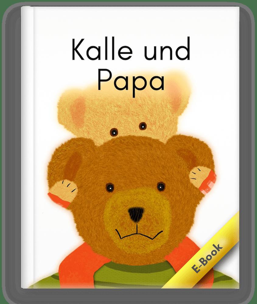 Dies ist das Cover zum Kinderbuch, Bilderbuch Kalle und Papa mit Kalle der kleine Bär.